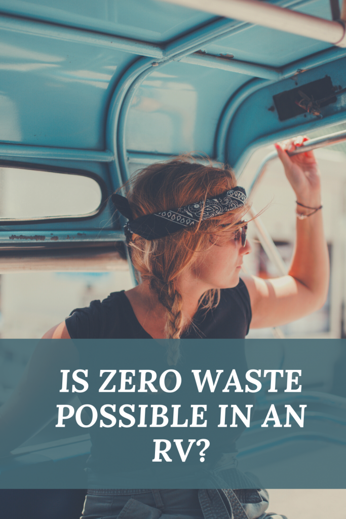 """Over the past +20 years, the call for """"zero waste"""" has become more prominent as we begin to learn how our actions have impacted global warming and the negative effects global warming is having on our planet and its inhabitants. But what is zero waste, and is it realistic for your RV lifestyle? Let's take a deeper look together."""